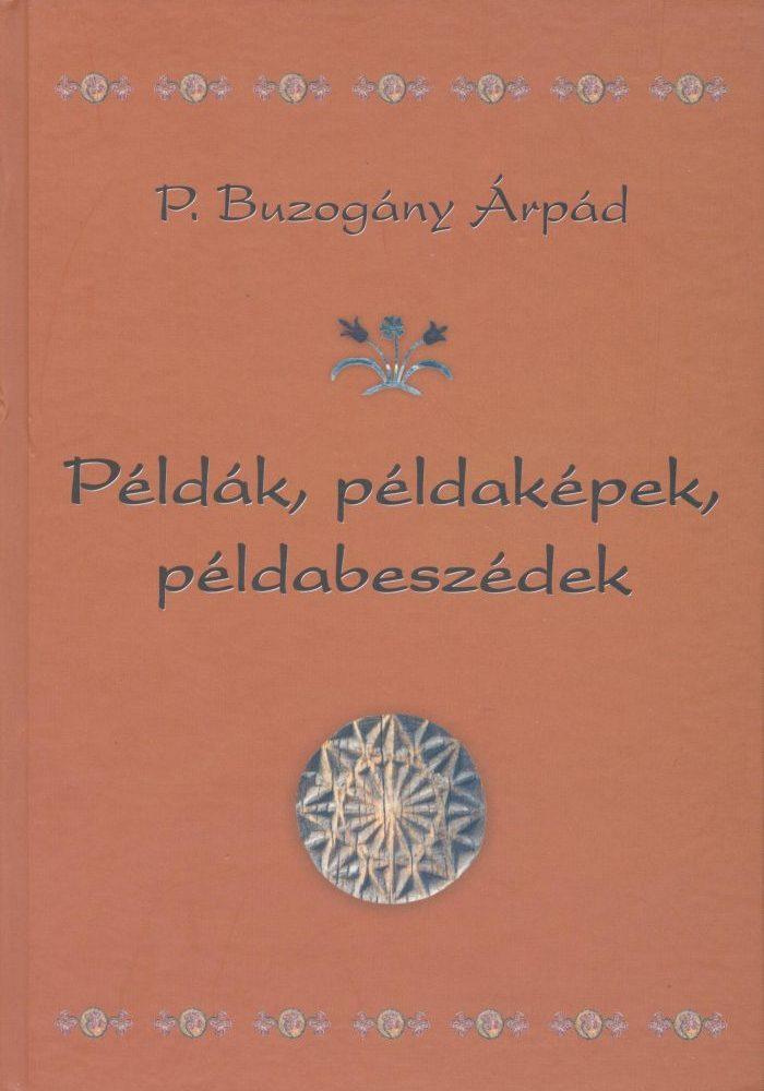 P. Buzogány Árpád: Példák, példaképek példabeszédek (Beszélgetések, interjúk)