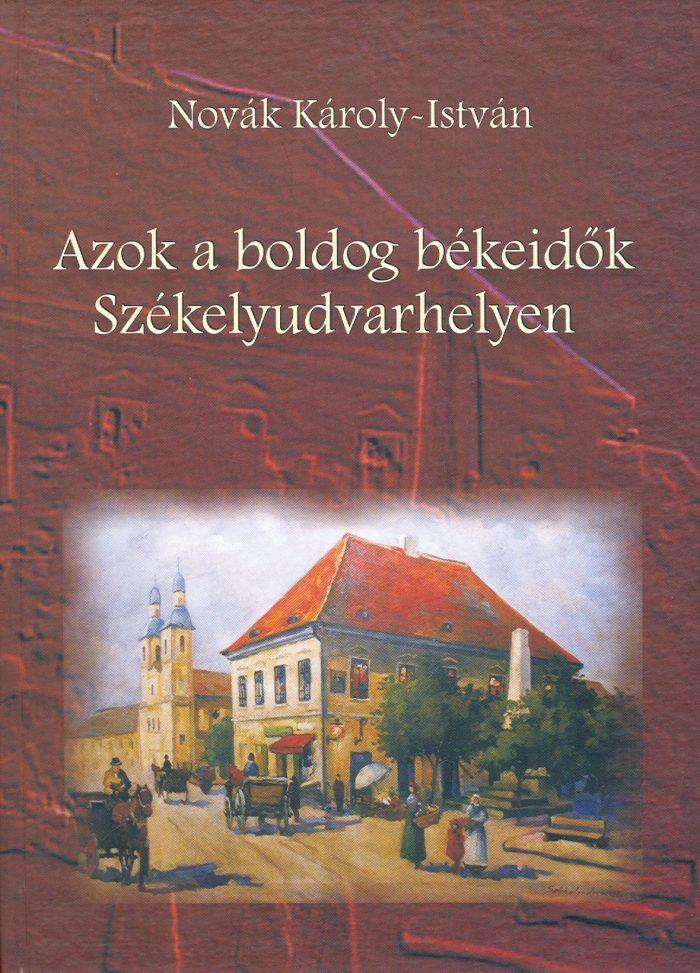 Novák Károly István: Azok a boldog békeidők Székelyudvarhelyen