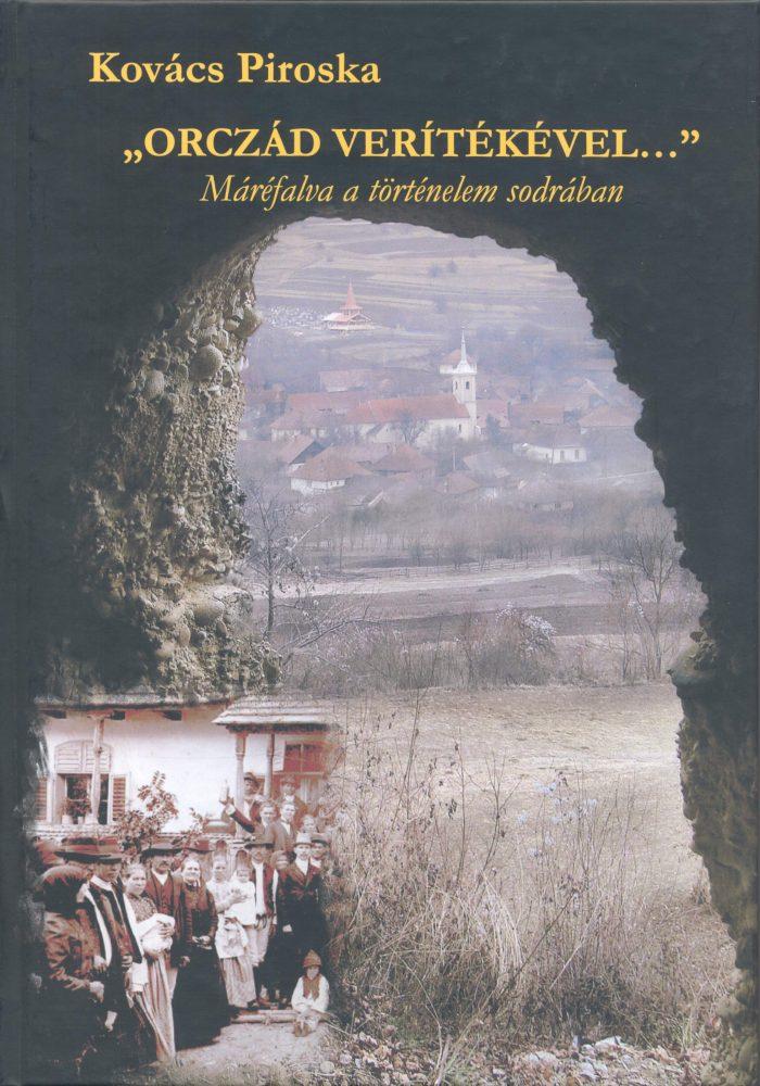 """Kovács Piroska: """"Orczád verítékével..."""" Máréfalva a történelem sodrában"""