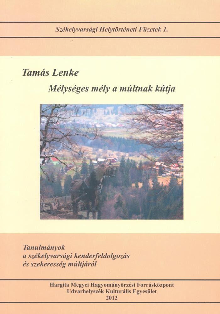 Tamás Lenke: Mélységes mély a múltnak kútja. Tanulmányok a székelyvarsági kenderfeldolgozás és szekeresség múltjáról