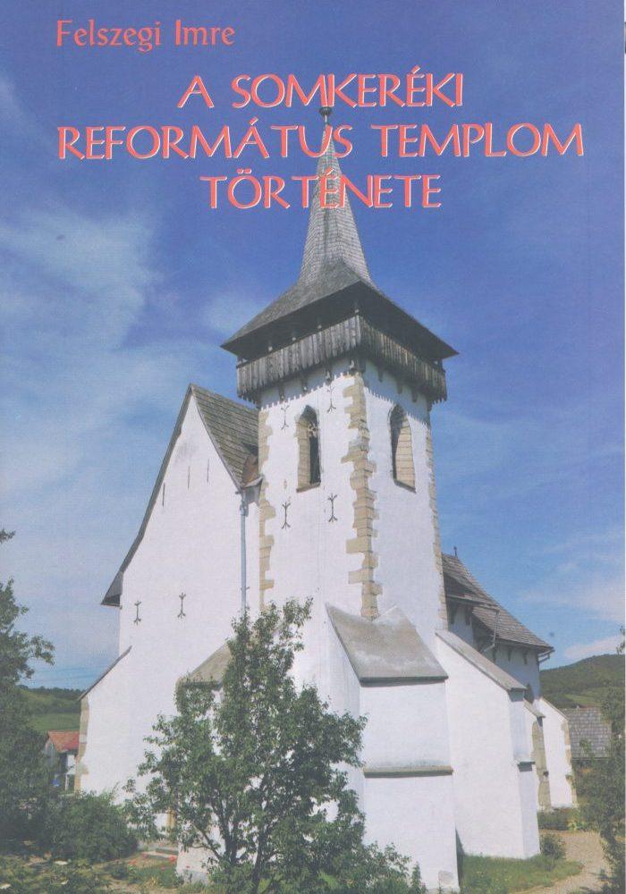 Felszegi Imre: A somkeréki református templom története