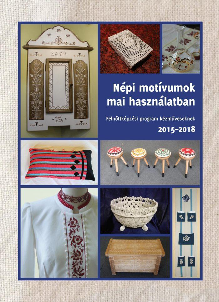 Népi motívumok mai használatban. Felnőttképzési program kézműveseknek 2015-2018 - katalógus