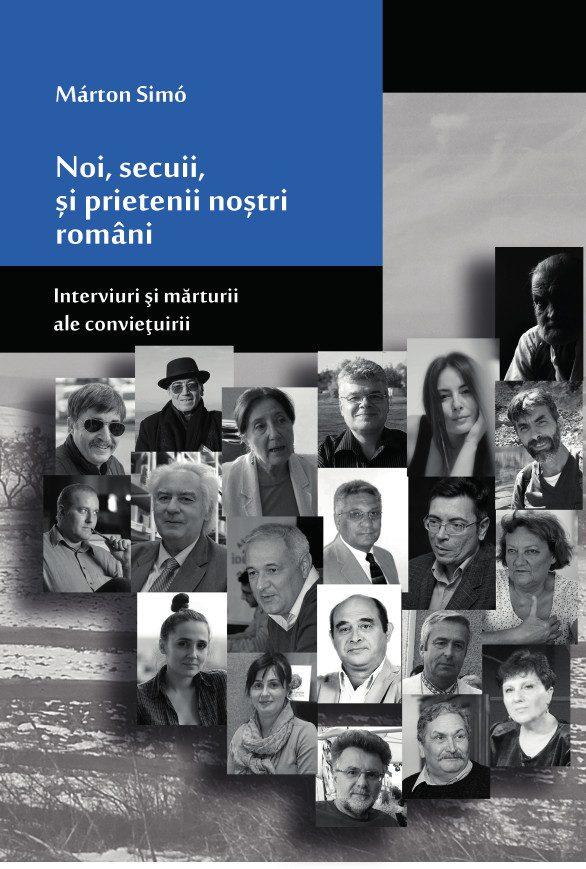 Simó Márton: Noi, secuii, și prietenii noștri români. Interviuri și mărturii ale conviețuirii