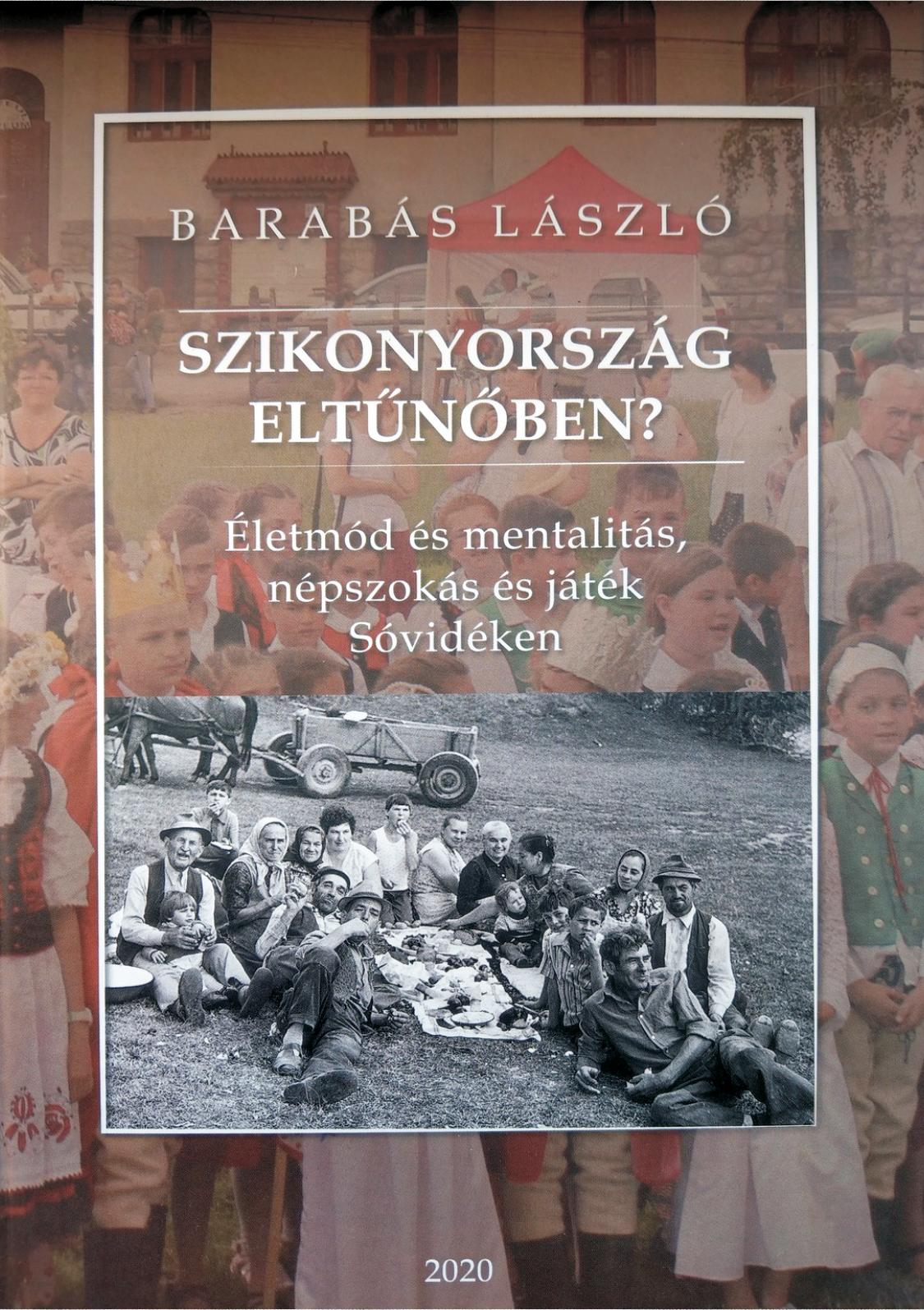 Barabás László: Szikonyország eltűnőben? Életmód és mentalitás, népszokás és játék Sóvidéken